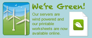 We are Green! Our servers are wind powered and our printable worksheets are now available online.